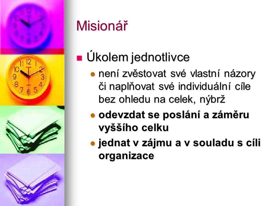 Misionář Úkolem jednotlivce Úkolem jednotlivce není zvěstovat své vlastní názory či naplňovat své individuální cíle bez ohledu na celek, nýbrž není zv