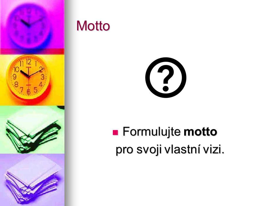 Motto Formulujte motto Formulujte motto pro svoji vlastní vizi. pro svoji vlastní vizi.