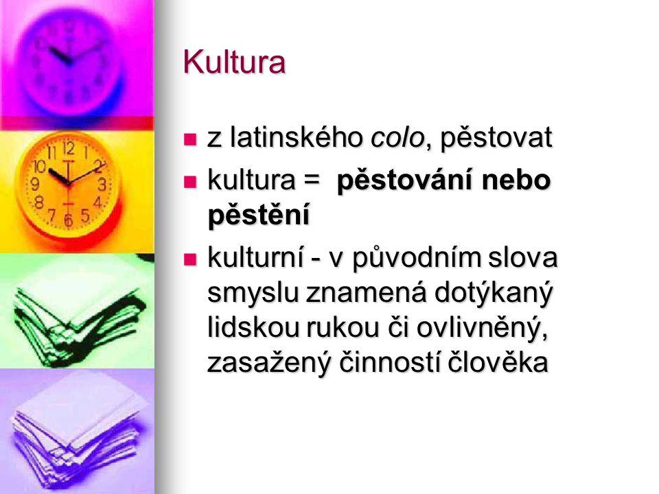 Kultura z latinského colo, pěstovat z latinského colo, pěstovat kultura = pěstování nebo pěstění kultura = pěstování nebo pěstění kulturní - v původní