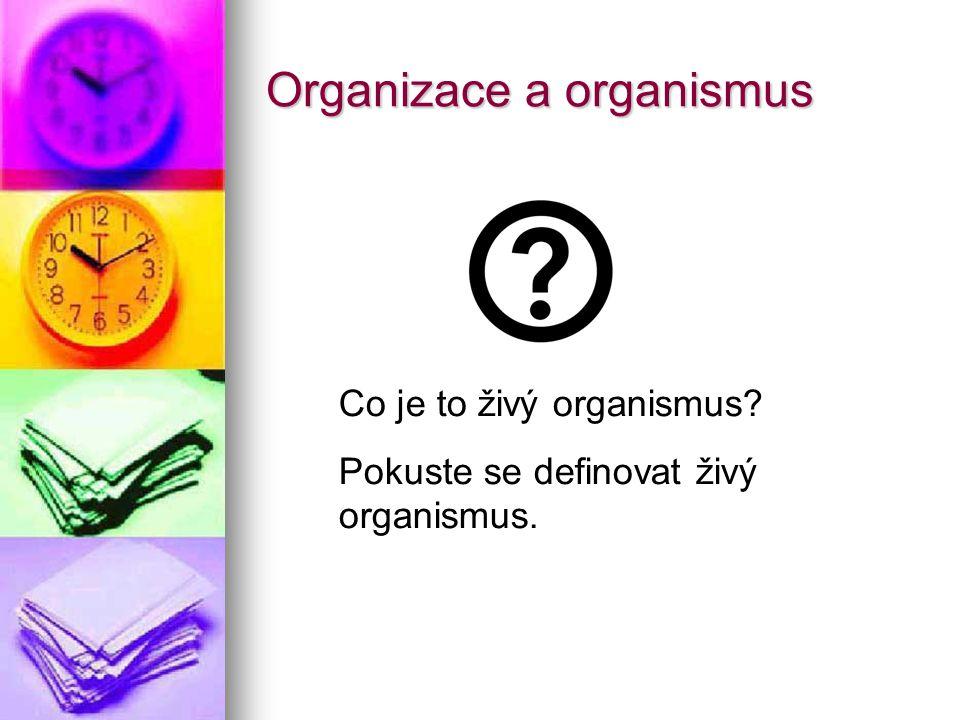 Organizace a organismus Co je to živý organismus? Pokuste se definovat živý organismus.