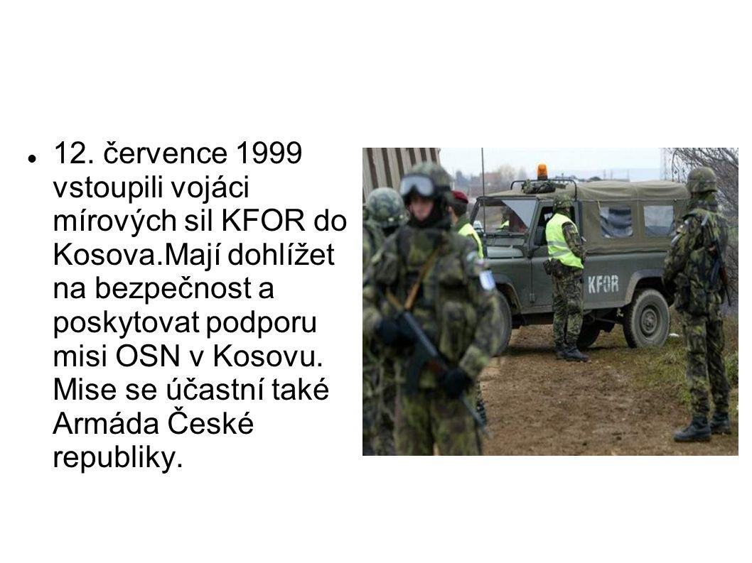 12. července 1999 vstoupili vojáci mírových sil KFOR do Kosova.Mají dohlížet na bezpečnost a poskytovat podporu misi OSN v Kosovu. Mise se účastní tak