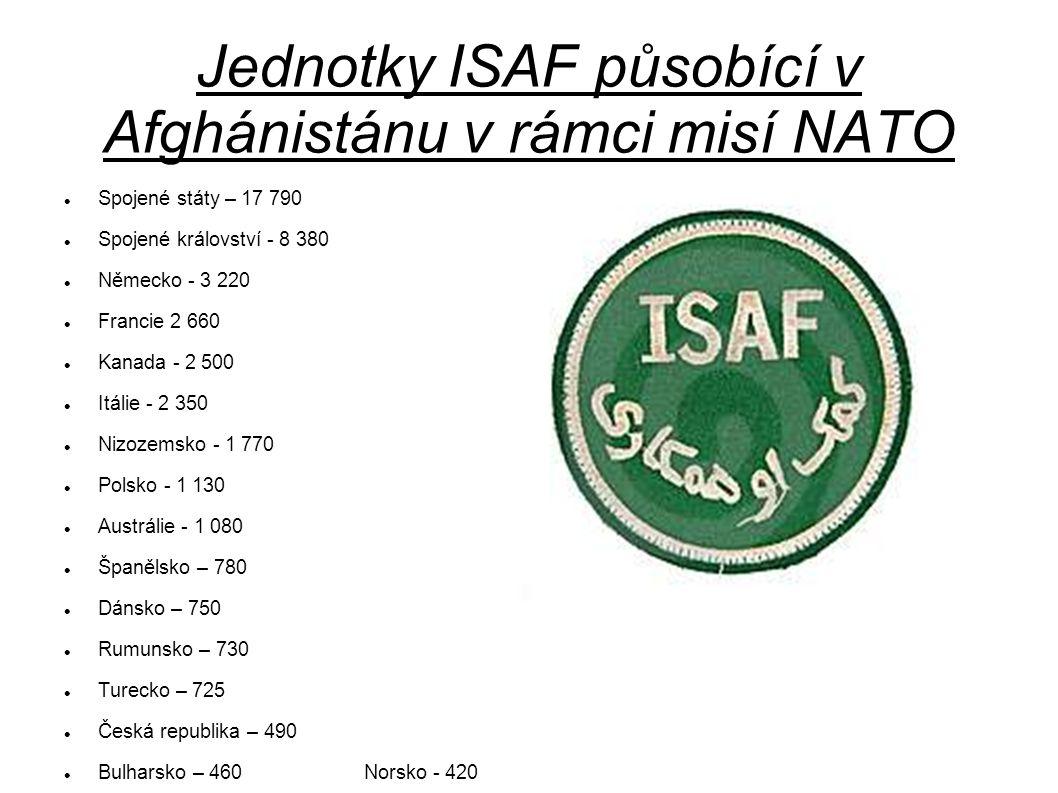 Jednotky ISAF působící v Afghánistánu v rámci misí NATO Spojené státy – 17 790 Spojené království - 8 380 Německo - 3 220 Francie 2 660 Kanada - 2 500 Itálie - 2 350 Nizozemsko - 1 770 Polsko - 1 130 Austrálie - 1 080 Španělsko – 780 Dánsko – 750 Rumunsko – 730 Turecko – 725 Česká republika – 490 Bulharsko – 460 Norsko - 420