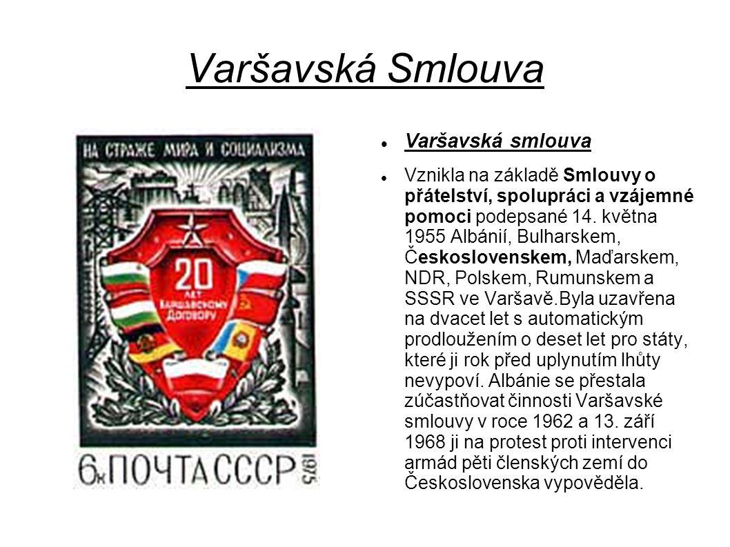 Varšavská Smlouva Varšavská smlouva Vznikla na základě Smlouvy o přátelství, spolupráci a vzájemné pomoci podepsané 14.