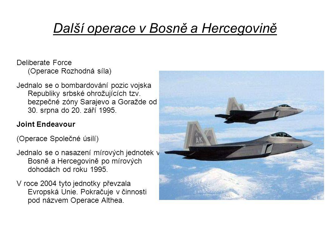 Další operace v Bosně a Hercegovině Deliberate Force (Operace Rozhodná síla) Jednalo se o bombardování pozic vojska Republiky srbské ohrožujících tzv.