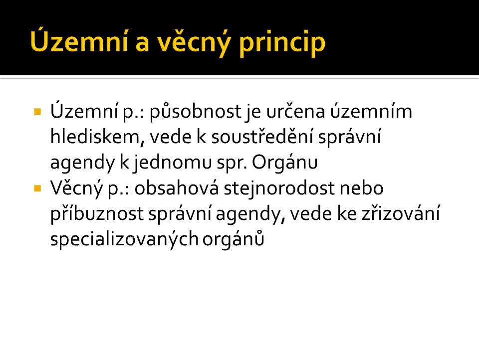  Územní p.: působnost je určena územním hlediskem, vede k soustředění správní agendy k jednomu spr. Orgánu  Věcný p.: obsahová stejnorodost nebo pří