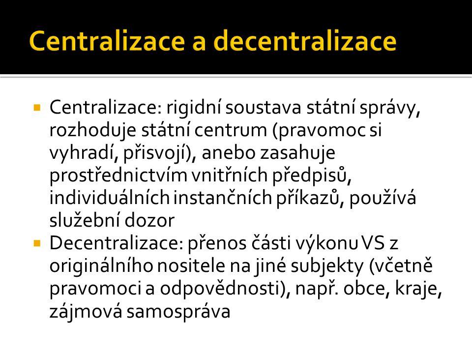  Centralizace: rigidní soustava státní správy, rozhoduje státní centrum (pravomoc si vyhradí, přisvojí), anebo zasahuje prostřednictvím vnitřních pře