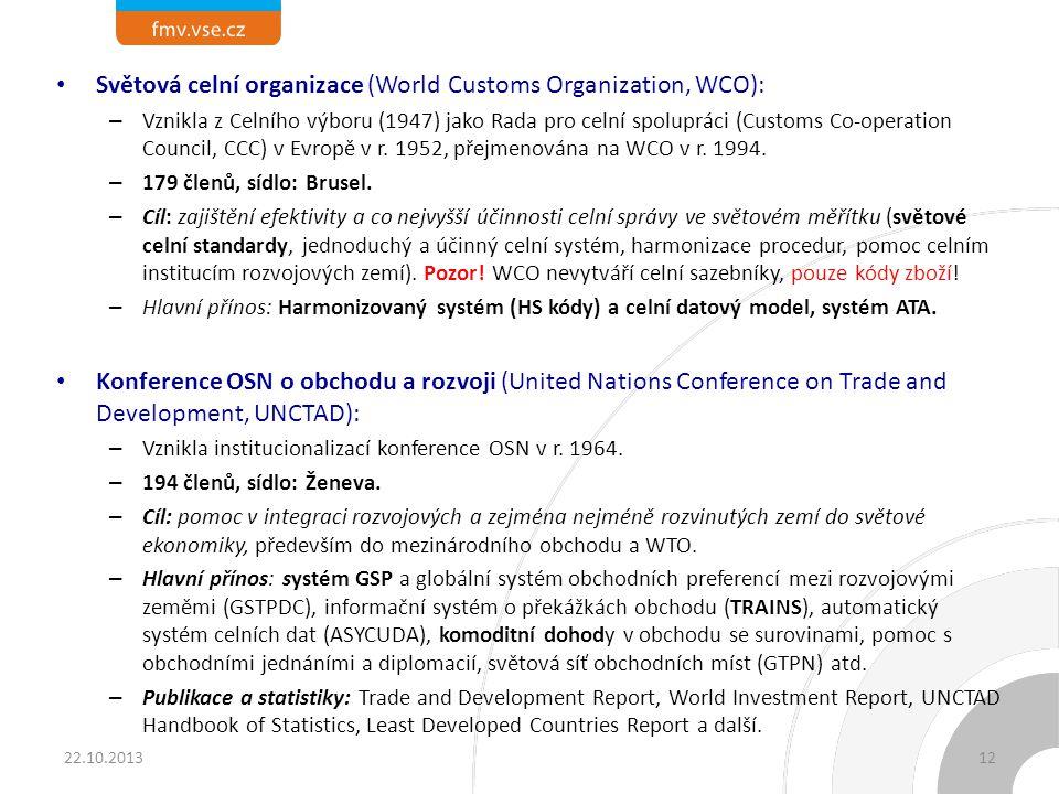 Světová celní organizace (World Customs Organization, WCO): – Vznikla z Celního výboru (1947) jako Rada pro celní spolupráci (Customs Co-operation Council, CCC) v Evropě v r.
