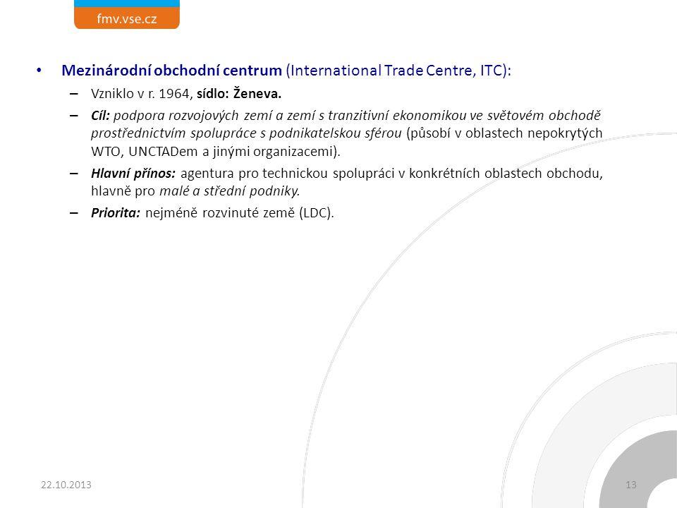 Mezinárodní obchodní centrum (International Trade Centre, ITC): – Vzniklo v r. 1964, sídlo: Ženeva. – Cíl: podpora rozvojových zemí a zemí s tranzitiv
