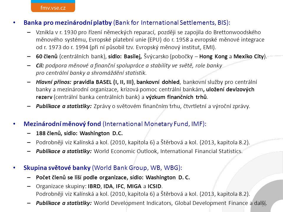Banka pro mezinárodní platby (Bank for International Settlements, BIS): – Vznikla v r. 1930 pro řízení německých reparací, později se zapojila do Bret