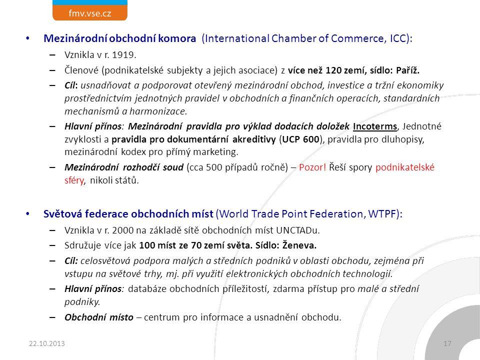 Mezinárodní obchodní komora (International Chamber of Commerce, ICC): – Vznikla v r. 1919. – Členové (podnikatelské subjekty a jejich asociace) z více