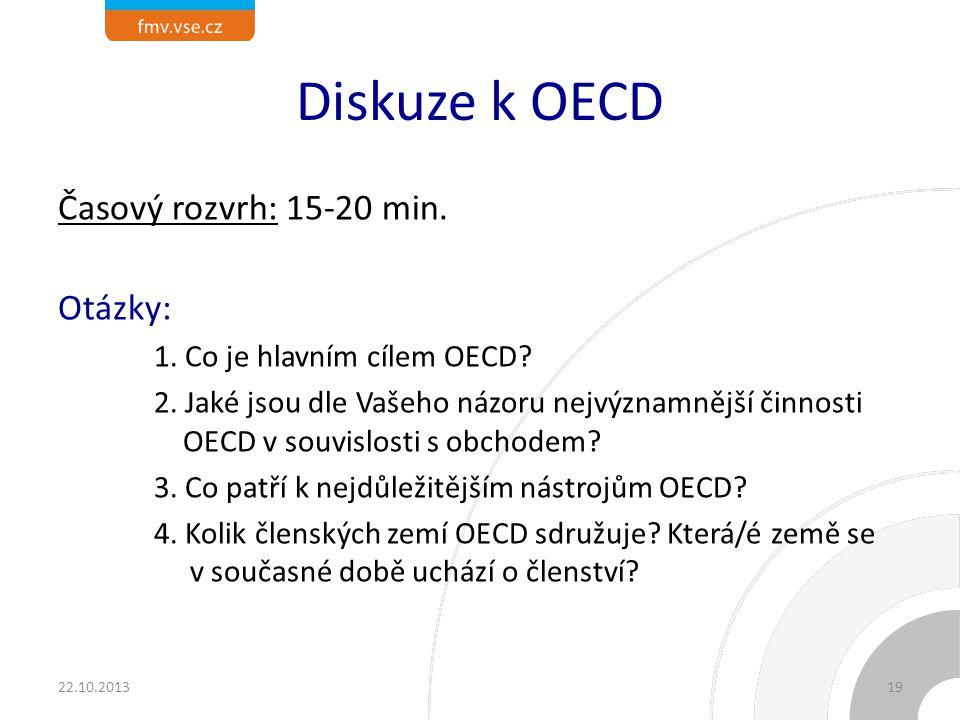 Diskuze k OECD Časový rozvrh: 15-20 min. Otázky: 1. Co je hlavním cílem OECD? 2. Jaké jsou dle Vašeho názoru nejvýznamnější činnosti OECD v souvislost