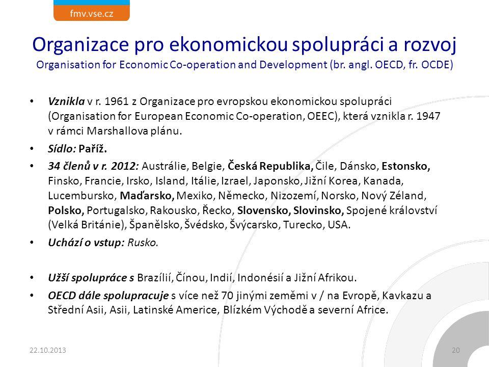 Organizace pro ekonomickou spolupráci a rozvoj Organisation for Economic Co-operation and Development (br. angl. OECD, fr. OCDE) Vznikla v r. 1961 z O