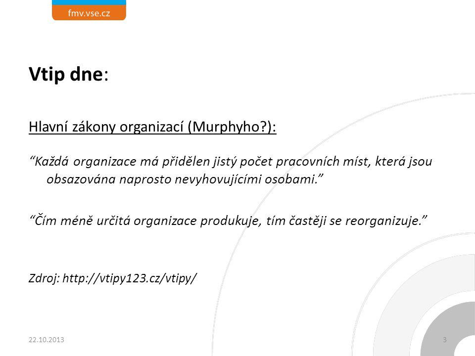 Vtip dne: Hlavní zákony organizací (Murphyho?): Každá organizace má přidělen jistý počet pracovních míst, která jsou obsazována naprosto nevyhovujícími osobami. Čím méně určitá organizace produkuje, tím častěji se reorganizuje. Zdroj: http://vtipy123.cz/vtipy/ 22.10.20133