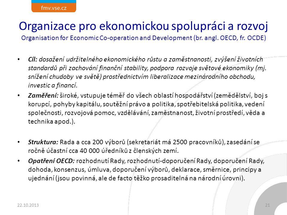 Organizace pro ekonomickou spolupráci a rozvoj Organisation for Economic Co-operation and Development (br. angl. OECD, fr. OCDE) Cíl: dosažení udržite
