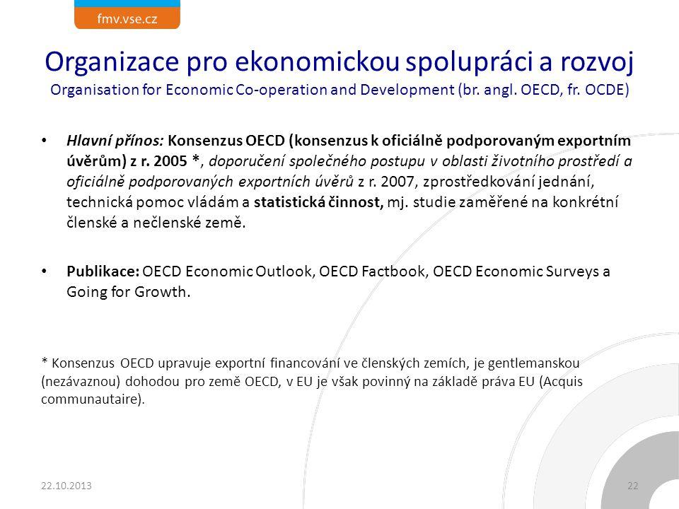Organizace pro ekonomickou spolupráci a rozvoj Organisation for Economic Co-operation and Development (br. angl. OECD, fr. OCDE) Hlavní přínos: Konsen
