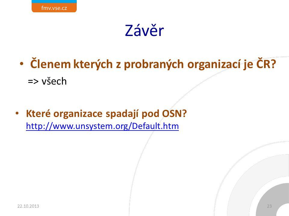 Závěr Členem kterých z probraných organizací je ČR? => všech Které organizace spadají pod OSN? http://www.unsystem.org/Default.htm http://www.unsystem
