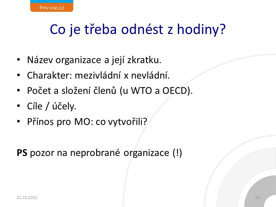 Co je třeba odnést z hodiny? Název organizace a její zkratku. Charakter: mezivládní x nevládní. Počet a složení členů (u WTO a OECD). Cíle / účely. Př