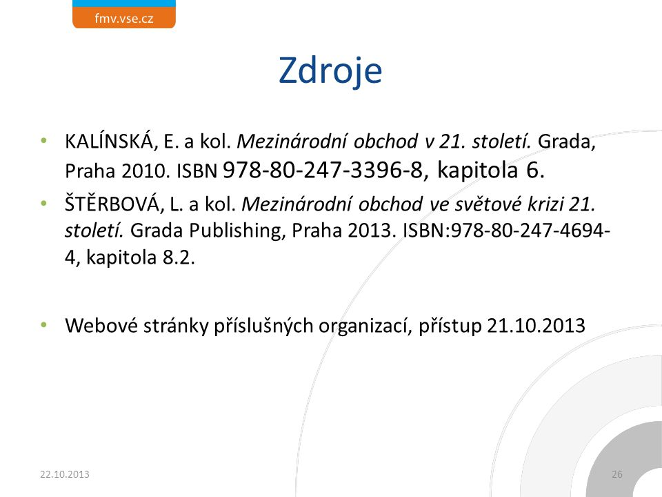 Zdroje KALÍNSKÁ, E. a kol. Mezinárodní obchod v 21. století. Grada, Praha 2010. ISBN 978-80-247-3396-8, kapitola 6. ŠTĚRBOVÁ, L. a kol. Mezinárodní ob