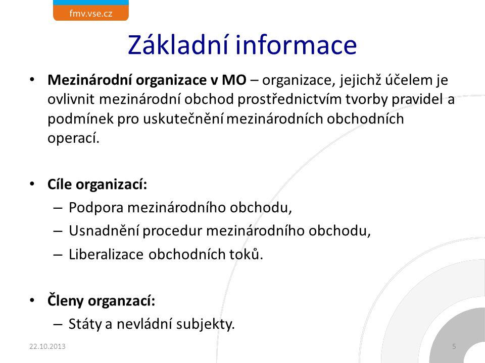 Základní informace Mezinárodní organizace v MO – organizace, jejichž účelem je ovlivnit mezinárodní obchod prostřednictvím tvorby pravidel a podmínek