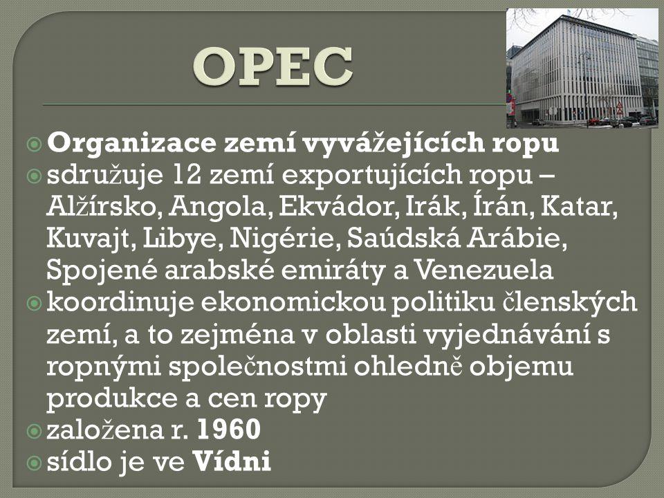  Organizace zemí vyvá ž ejících ropu  sdru ž uje 12 zemí exportujících ropu – Al ž írsko, Angola, Ekvádor, Irák, Írán, Katar, Kuvajt, Libye, Nigérie