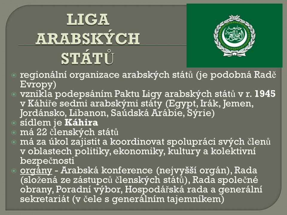  regionální organizace arabských stát ů (je podobná Rad ě Evropy)  vznikla podepsáním Paktu Ligy arabských stát ů v r. 1945 v Káhi ř e sedmi arabský