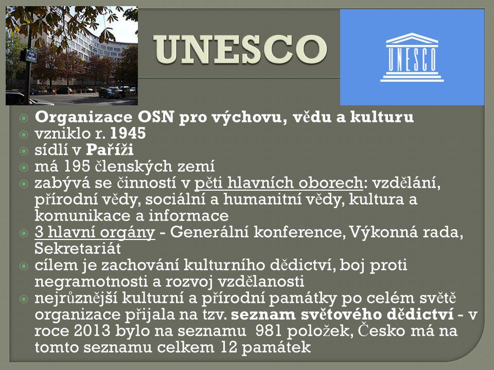  Organizace OSN pro výchovu, v ě du a kulturu  vzniklo r. 1945  sídlí v Pa ř í ž i  má 195 č lenských zemí  zabývá se č inností v p ě ti hlavních