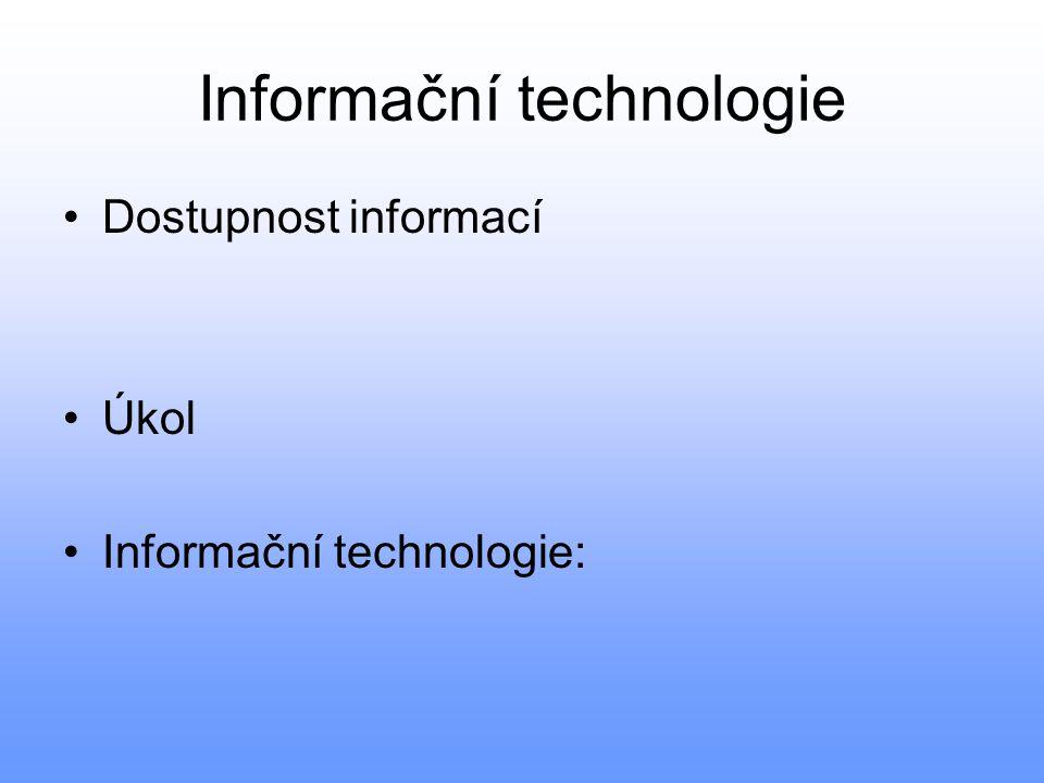 Informační technologie Dostupnost informací Úkol Informační technologie: