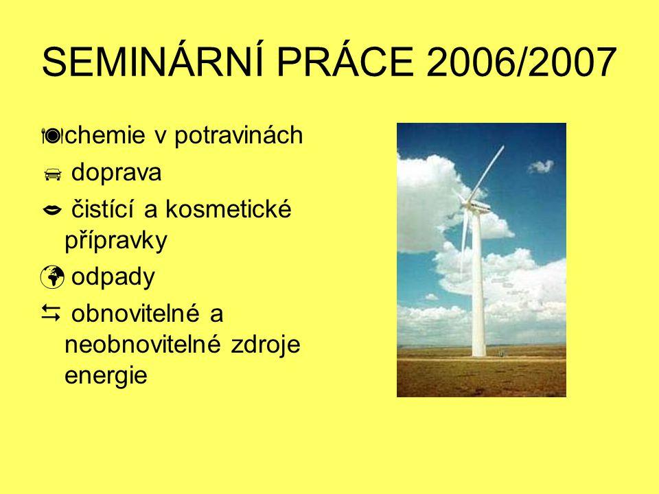 SEMINÁRNÍ PRÁCE 2006/2007  chemie v potravinách  doprava  čistící a kosmetické přípravky odpady  obnovitelné a neobnovitelné zdroje energie