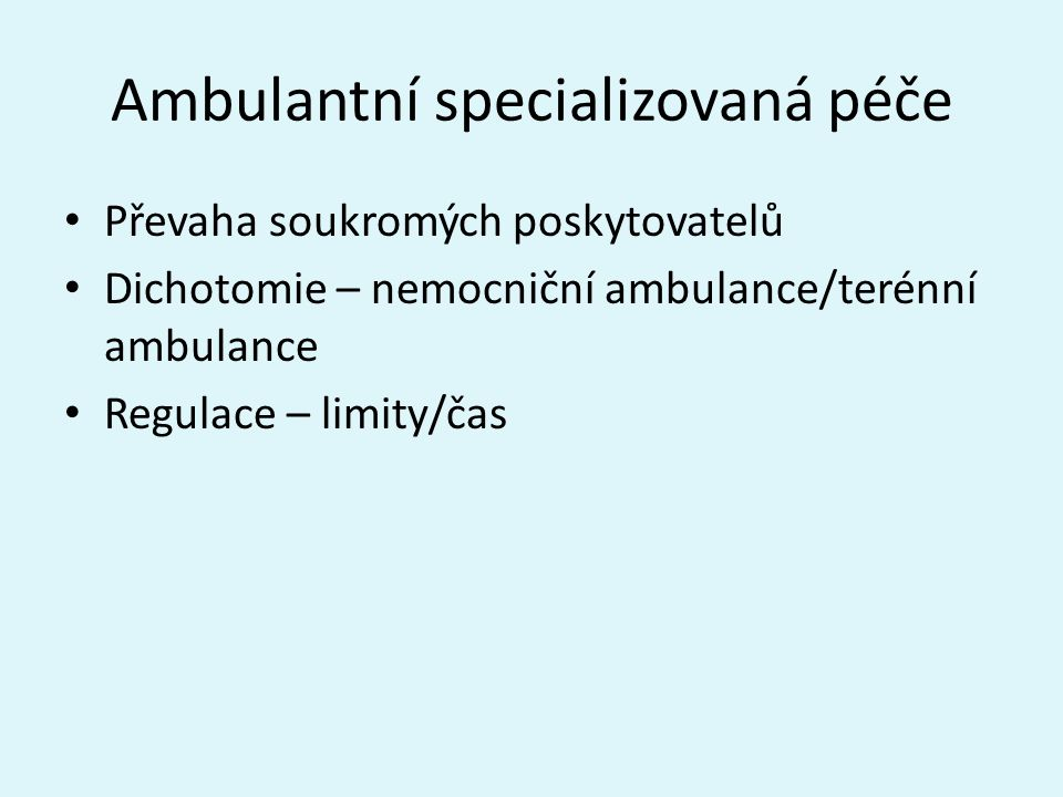 Ambulantní specializovaná péče Převaha soukromých poskytovatelů Dichotomie – nemocniční ambulance/terénní ambulance Regulace – limity/čas