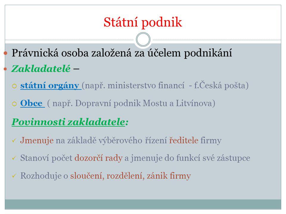 Státní podnik Právnická osoba založená za účelem podnikání Zakladatelé –  státní orgány (např.