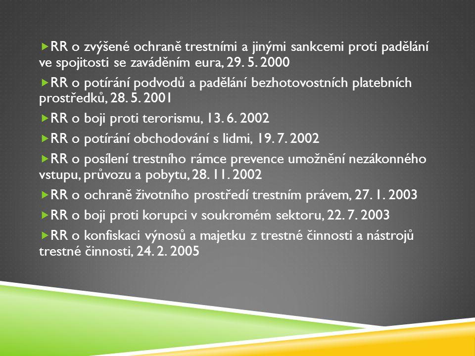  RR o zvýšené ochraně trestními a jinými sankcemi proti padělání ve spojitosti se zaváděním eura, 29. 5. 2000  RR o potírání podvodů a padělání bezh