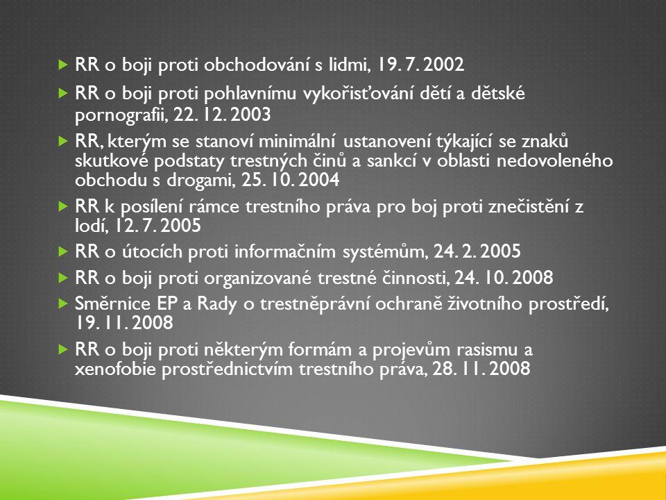  RR o boji proti obchodování s lidmi, 19. 7. 2002  RR o boji proti pohlavnímu vykořisťování dětí a dětské pornografii, 22. 12. 2003  RR, kterým se
