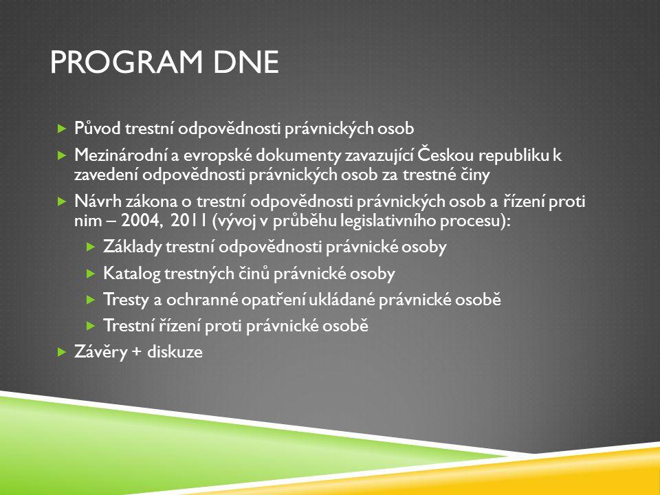 PROGRAM DNE  Původ trestní odpovědnosti právnických osob  Mezinárodní a evropské dokumenty zavazující Českou republiku k zavedení odpovědnosti právn