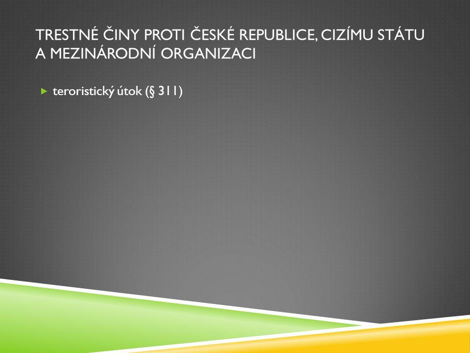 TRESTNÉ ČINY PROTI ČESKÉ REPUBLICE, CIZÍMU STÁTU A MEZINÁRODNÍ ORGANIZACI  teroristický útok (§ 311)