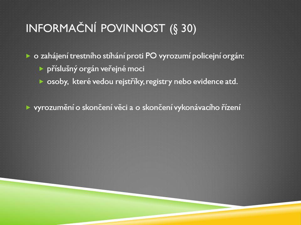 INFORMAČNÍ POVINNOST (§ 30)  o zahájení trestního stíhání proti PO vyrozumí policejní orgán:  příslušný orgán veřejné moci  osoby, které vedou rejs