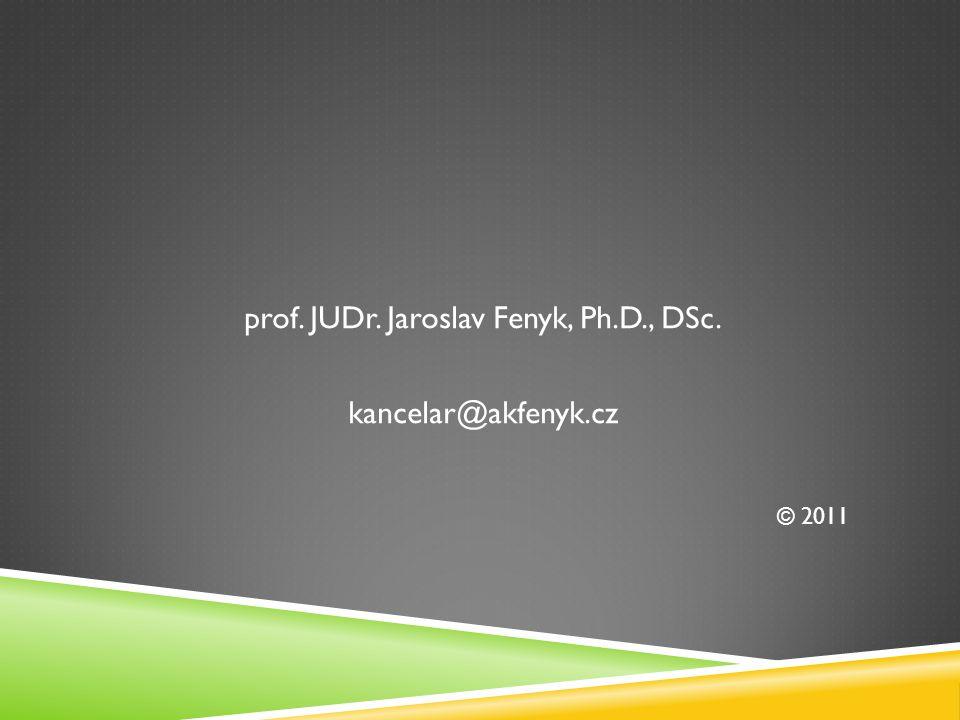 prof. JUDr. Jaroslav Fenyk, Ph.D., DSc. kancelar@akfenyk.cz © 2011