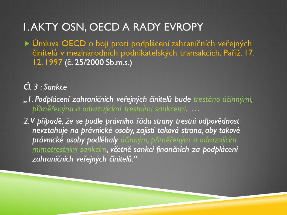 1. AKTY OSN, OECD A RADY EVROPY  Úmluva OECD o boji proti podplácení zahraničních veřejných činitelů v mezinárodních podnikatelských transakcích, Pař
