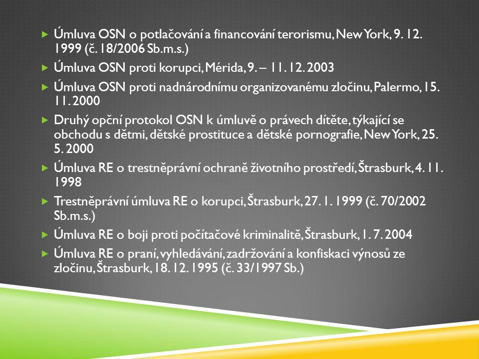  Úmluva OSN o potlačování a financování terorismu, New York, 9. 12. 1999 (č. 18/2006 Sb.m.s.)  Úmluva OSN proti korupci, Mérida, 9. – 11. 12. 2003 