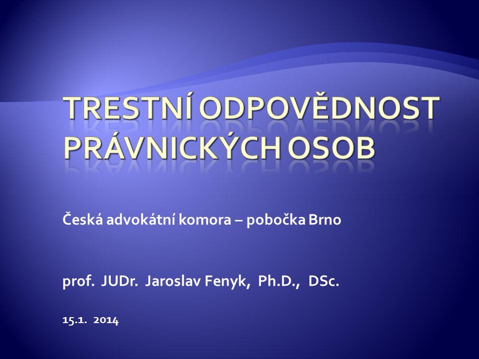 Česká advokátní komora – pobočka Brno prof. JUDr. Jaroslav Fenyk, Ph.D., DSc. 15.1. 2014