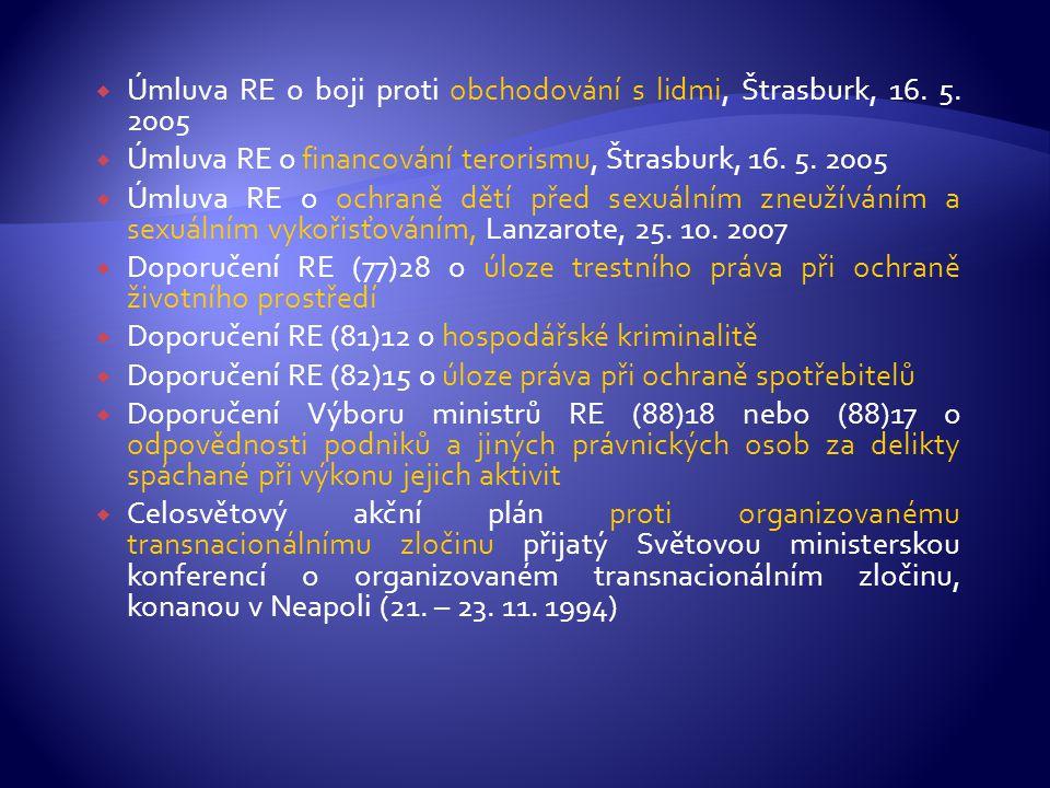  Úmluva RE o boji proti obchodování s lidmi, Štrasburk, 16. 5. 2005  Úmluva RE o financování terorismu, Štrasburk, 16. 5. 2005  Úmluva RE o ochraně