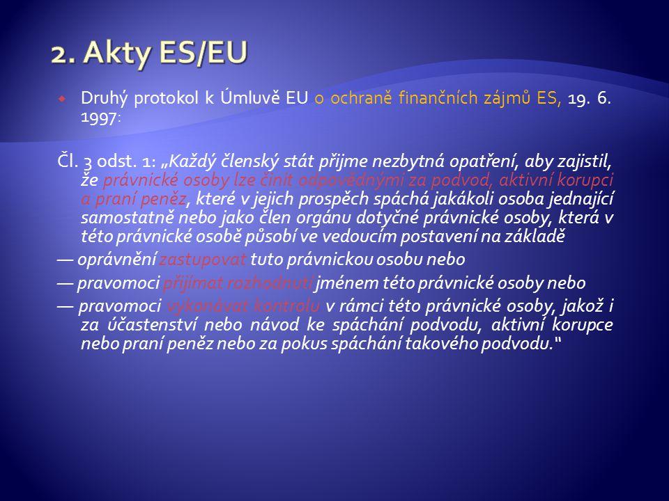 """ Druhý protokol k Úmluvě EU o ochraně finančních zájmů ES, 19. 6. 1997: Čl. 3 odst. 1: """"Každý členský stát přijme nezbytná opatření, aby zajistil, že"""