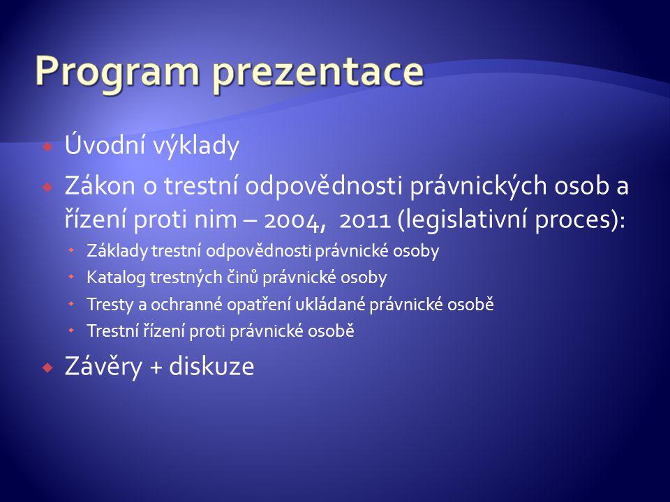  Úvodní výklady  Zákon o trestní odpovědnosti právnických osob a řízení proti nim – 2004, 2011 (legislativní proces):  Základy trestní odpovědnosti
