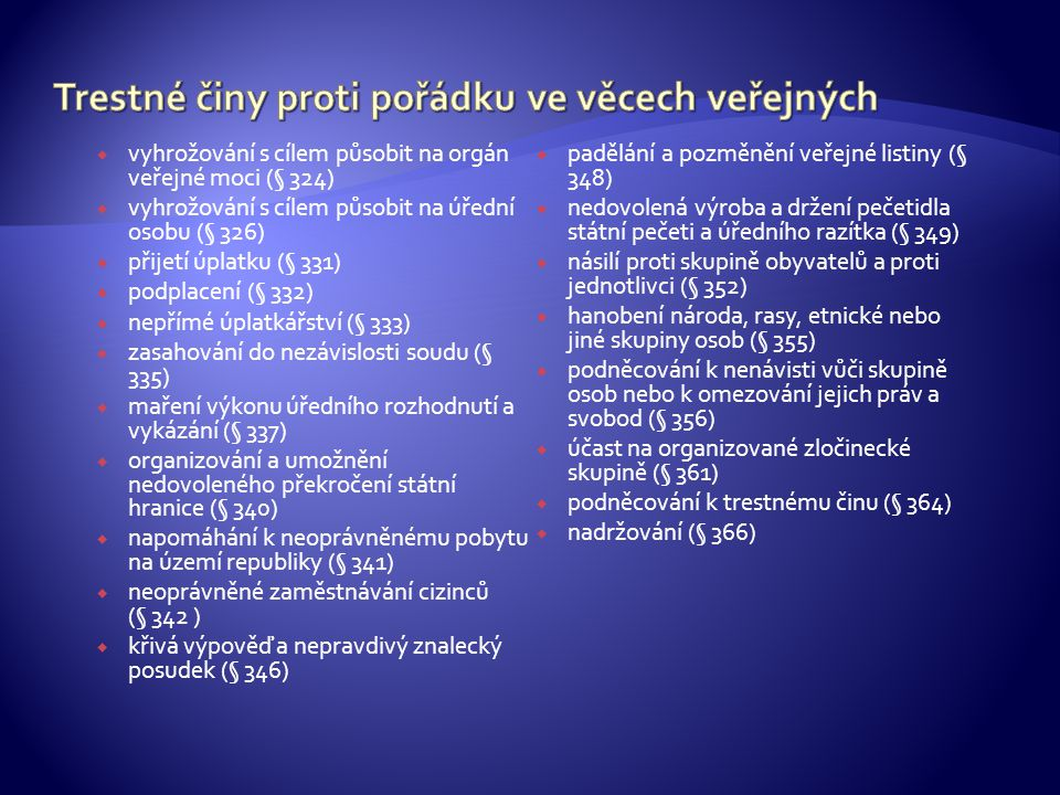  vyhrožování s cílem působit na orgán veřejné moci (§ 324)  vyhrožování s cílem působit na úřední osobu (§ 326)  přijetí úplatku (§ 331)  podplace