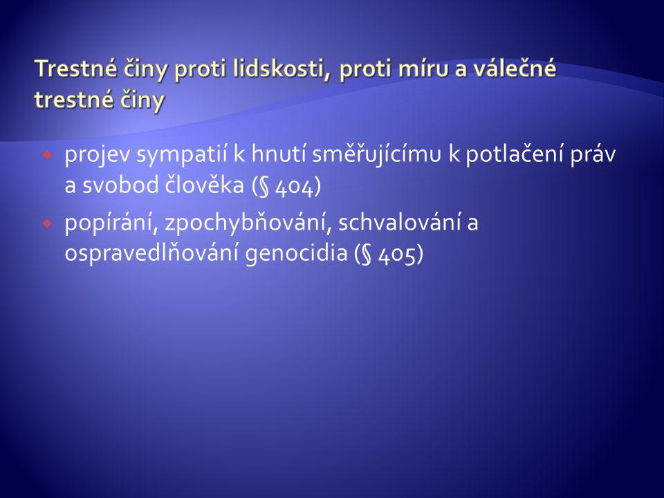  projev sympatií k hnutí směřujícímu k potlačení práv a svobod člověka (§ 404)  popírání, zpochybňování, schvalování a ospravedlňování genocidia (§