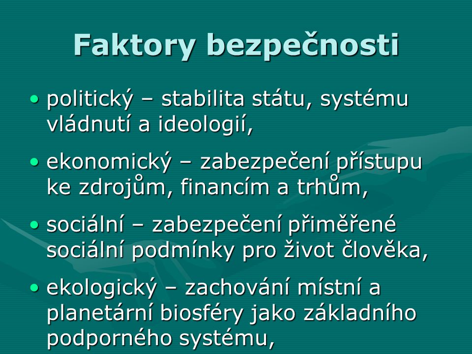 Faktory bezpečnosti politický – stabilita státu, systému vládnutí a ideologií,politický – stabilita státu, systému vládnutí a ideologií, ekonomický –