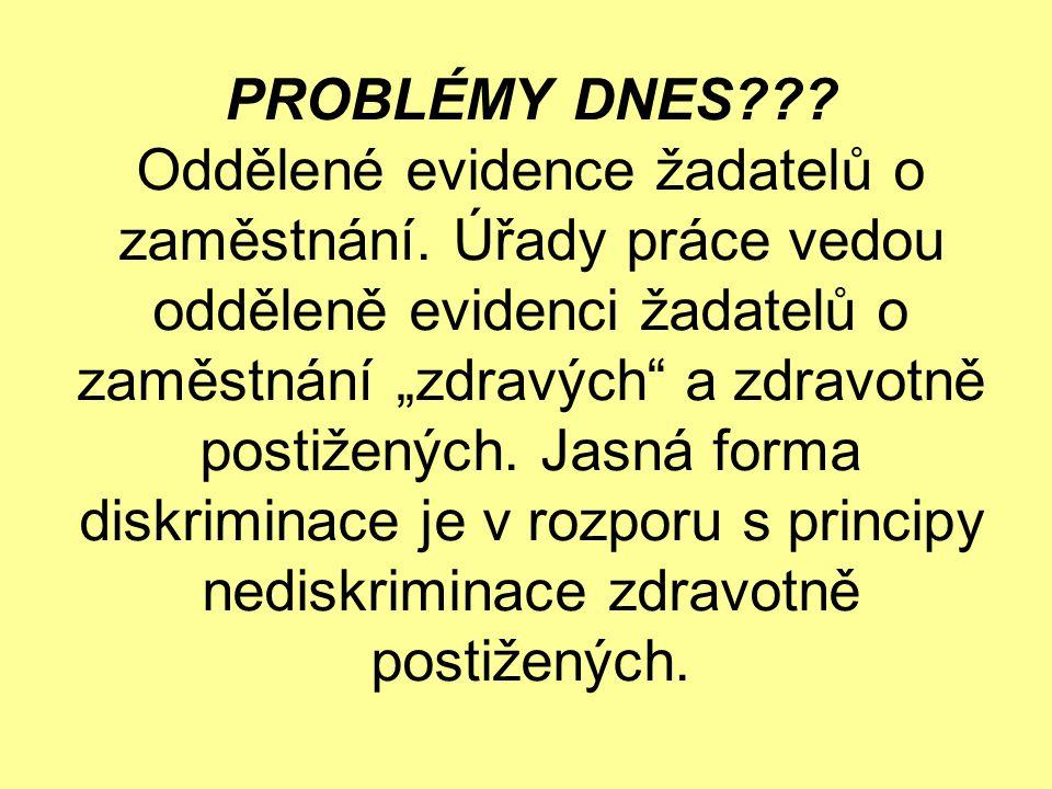 PROBLÉMY DNES . Oddělené evidence žadatelů o zaměstnání.