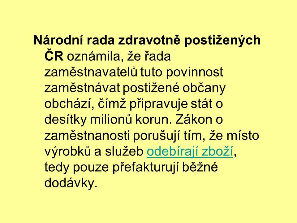 Národní rada zdravotně postižených ČR oznámila, že řada zaměstnavatelů tuto povinnost zaměstnávat postižené občany obchází, čímž připravuje stát o des