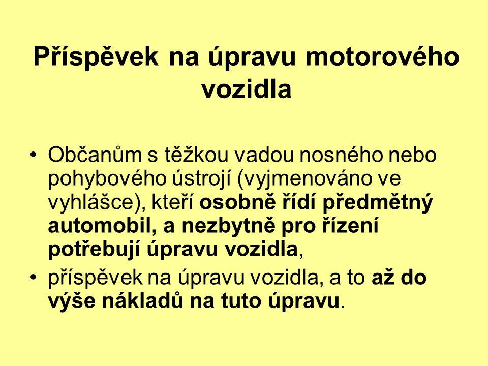 Příspěvek na úpravu motorového vozidla Občanům s těžkou vadou nosného nebo pohybového ústrojí (vyjmenováno ve vyhlášce), kteří osobně řídí předmětný automobil, a nezbytně pro řízení potřebují úpravu vozidla, příspěvek na úpravu vozidla, a to až do výše nákladů na tuto úpravu.