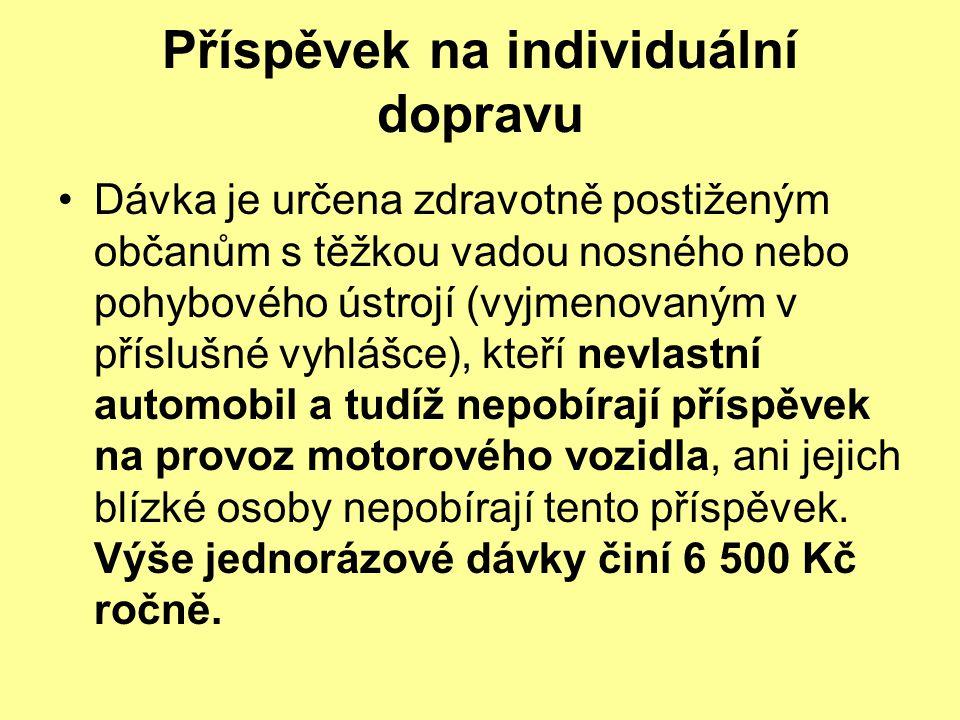 Příspěvek na individuální dopravu Dávka je určena zdravotně postiženým občanům s těžkou vadou nosného nebo pohybového ústrojí (vyjmenovaným v příslušné vyhlášce), kteří nevlastní automobil a tudíž nepobírají příspěvek na provoz motorového vozidla, ani jejich blízké osoby nepobírají tento příspěvek.