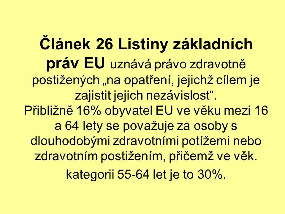 """Článek 26 Listiny základních práv EU uznává právo zdravotně postižených """"na opatření, jejichž cílem je zajistit jejich nezávislost"""". Přibližně 16% oby"""